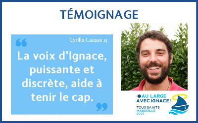 """Témoignage de Cyrille Causse sj : """"La voix d'Ignace, puissante et discrète, aide à tenir le cap."""""""